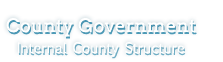 County Government - Internal County Structure
