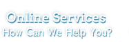 Online Services - How Can We Help You?
